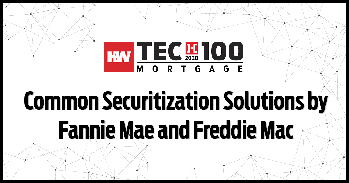 2020 Hw Tech100 Mortgage Winner  Common Securitization Solutions By Fannie Mae And Freddie Mac