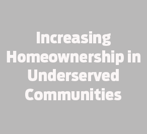 Increasing-Homeownership-in-Underserved-Communities_